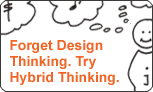 Forget Design Thinking and Try Hybrid Thinking