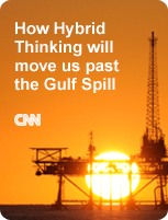 How Hybrid Thinking Will Move us Past the Gulf Spill